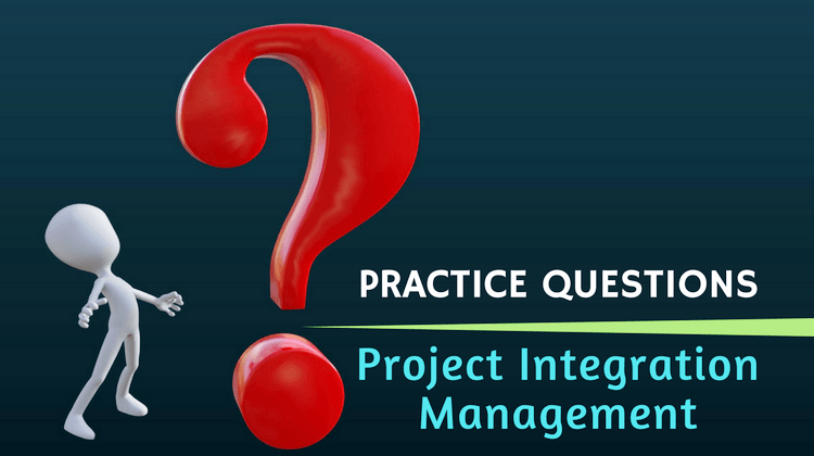 PMP Practice Questions [Project Integration Management] | PM